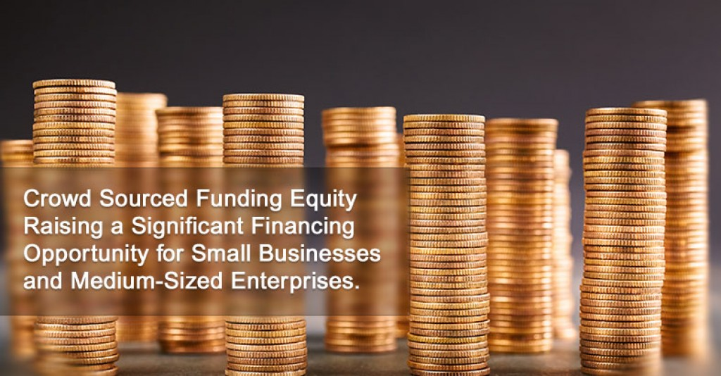 Crowd Sourced Funding Equity Raising a Significant Financing Opportunity for Small Businesses and Medium-Sized Enterprises.