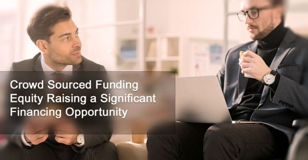 Crowd Sourced Funding Equity Raising a Significant Financing Opportunity
