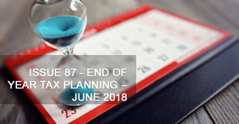Issue 87 - End Of Year Tax Planning – June 2018